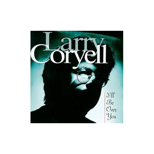 I'll Be Over You By Larry Coryell On Audio CD Album 1995