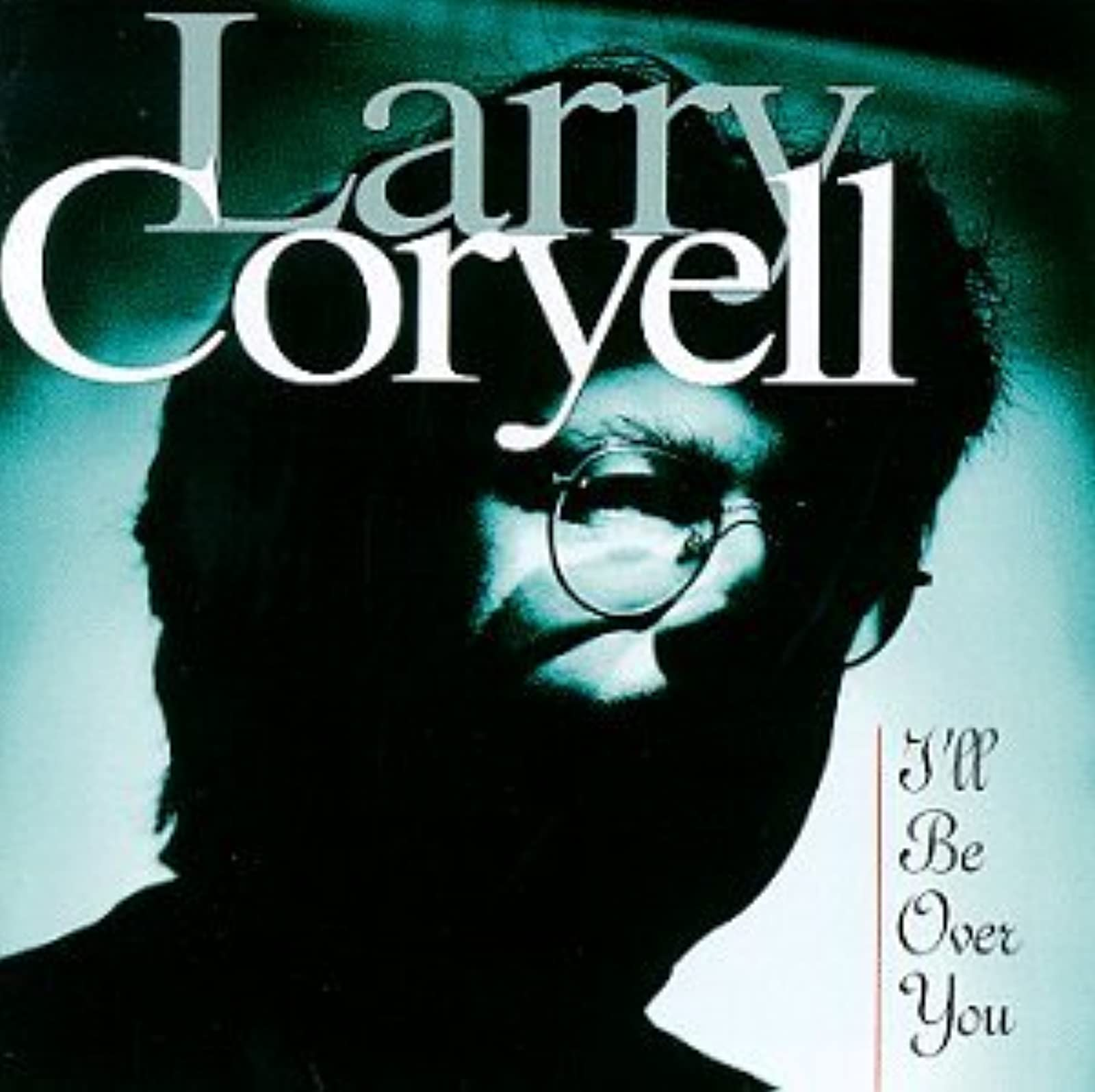 Image 0 of I'll Be Over You By Larry Coryell On Audio CD Album 1995