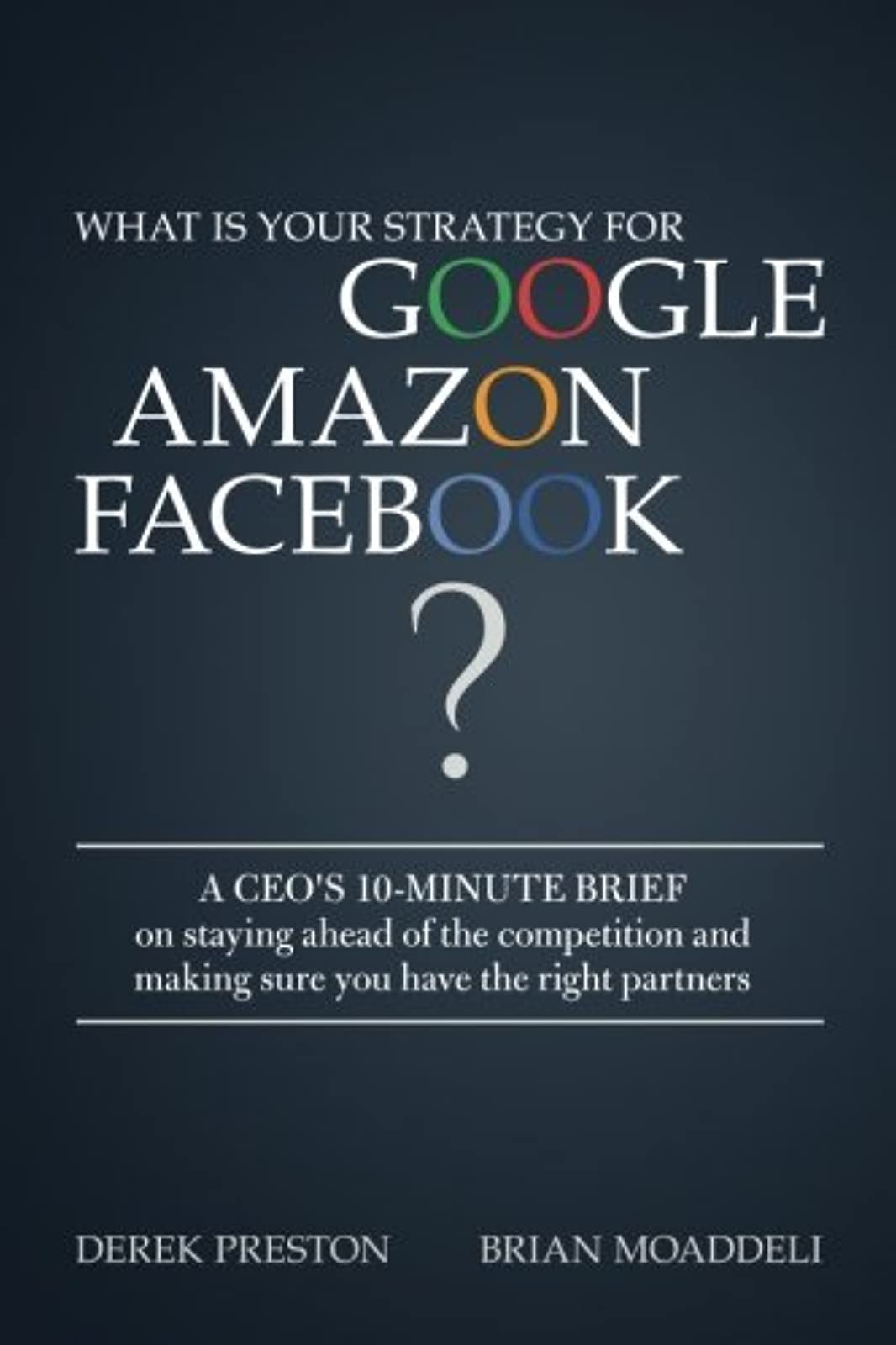 What Is Your Strategy For Google Amazon Facebook?: A Ceo's 10-MINUTE