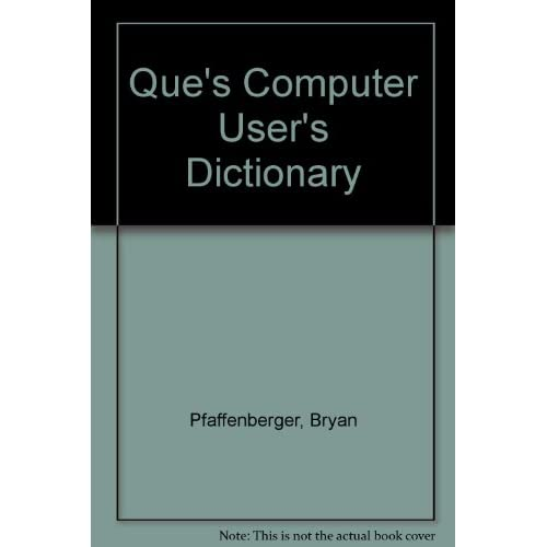 Que's Computer User's Dictionary By Bryan Pfaffenberger Book Paperback