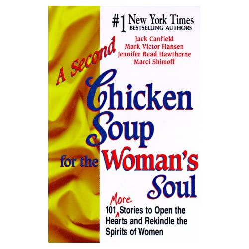 A Second Chicken Soup For The Woman's Soul: More Stories To Open The