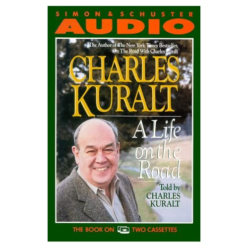 A Life On The Road By Charles Kuralt And Charles Kuralt Reader On