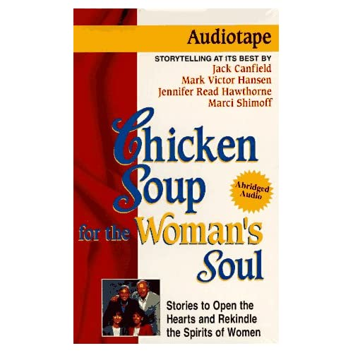 Chicken Soup For The Woman's Soul: Stories To Open The Hearts And