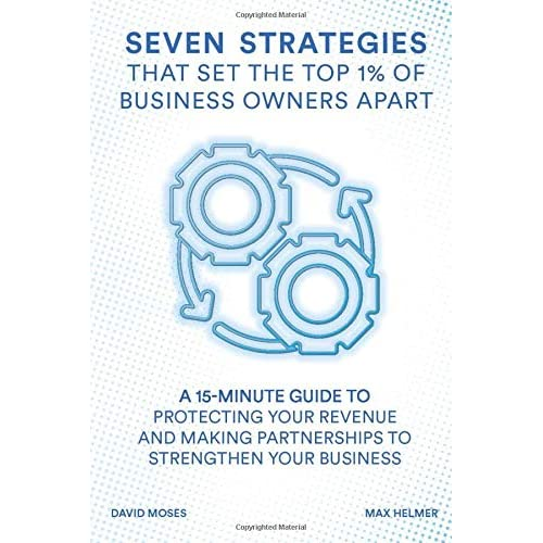 Seven Strategies That Set The Top 1% Of Business Owners Apart: A 15