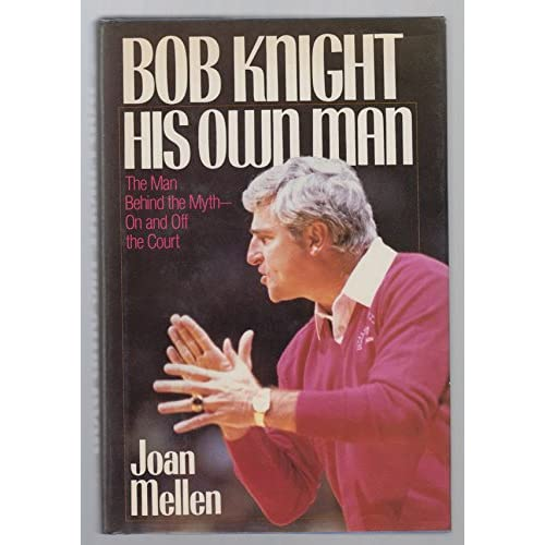 Bob Knight: His Own Man By Joan Mellen Book Hardcover