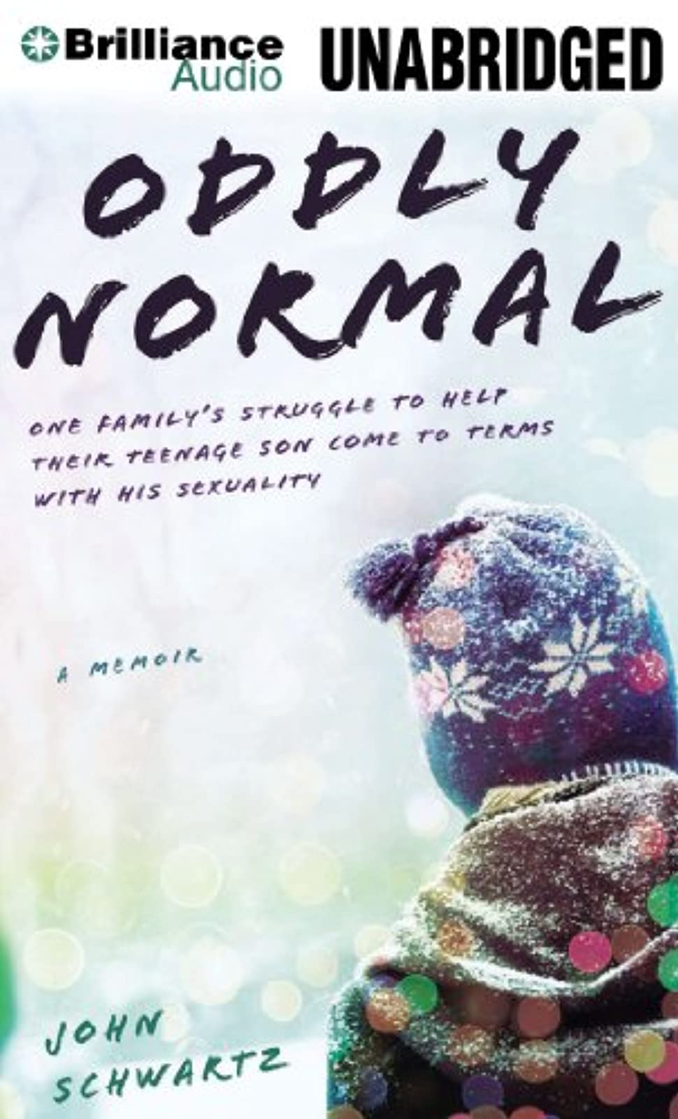 Oddly Normal: One Family's Struggle To Help Their Teenage Son Come To