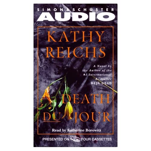 Death Du Jour: A Novel By Kathy Reichs Katherine Borowitz Reader On