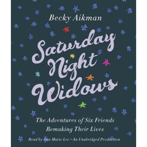 Saturday Night Widows: The Adventures Of Six Friends Remaking Their
