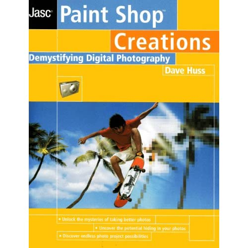 Paint Shop Creations Demystifying Digital Photography By Dave Huss